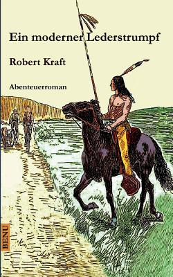 Ein Moderner Lederstrumpf - Kraft, Robert