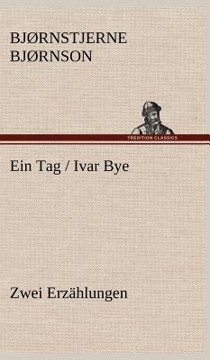 Ein Tag / Ivar Bye - Bj Rnson, Bj Rnstjerne, and Bjornson, Bjornstjerne