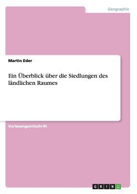 Ein Uberblick Uber Die Siedlungen Des Landlichen Raumes - Eder, Martin