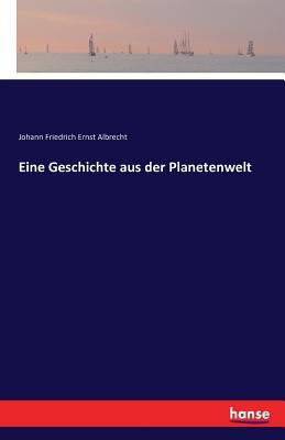 Eine Geschichte Aus Der Planetenwelt - Albrecht, Johann Friedrich Ernst