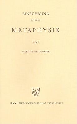 Einführung in die Metaphysik - Heidegger, Martin