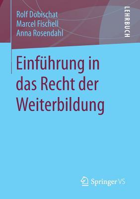 Einfuhrung in Das Recht Der Weiterbildung - Dobischat, Rolf, and Fischell, Marcel, and Rosendahl, Anna
