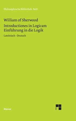 Einfuhrung in Die Logik. Introductiones in Logicam - William of Sherwood, and Brands, Hartmut (Editor), and Kann, Christoph (Editor)