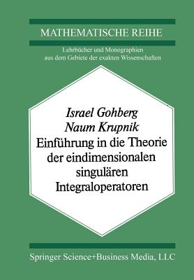Einfuhrung in Die Theorie Der Eindimensionalen Singularen Integraloperatoren - Gohberg, I