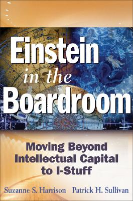 Einstein in the Boardroom: Moving Beyond Intellectual Capital to I-Stuff - Harrison, Suzanne S