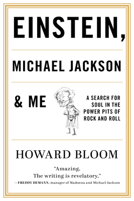 Einstein, Michael Jackson & Me: A Search for Soul in the Power Pits of Rock and Roll - Bloom, Howard