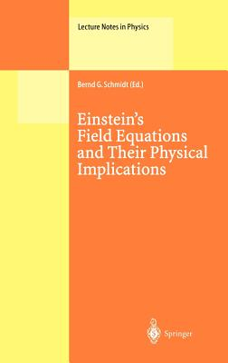 Einstein's Field Equations and Their Physical Implications: Selected Essays in Honour of J Rgen Ehlers - Schmidt, Bernd G (Editor), and Ehlers, J