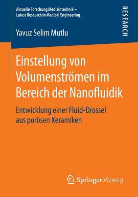 Einstellung Von Volumenstromen Im Bereich Der Nanofluidik: Entwicklung Einer Fluid-Drossel Aus Porosen Keramiken - Mutlu, Yavuz Selim