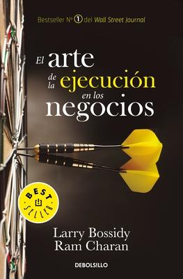 El Arte de la Ejecución En Los Negocios / Execution: The Discipline of Getting T Hings Done - Bossidy, Larry, and Charan, Ram