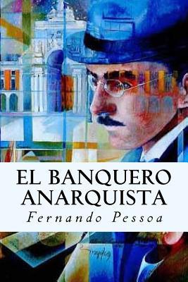 El Banquero Anarquista - Pessoa, Fernando