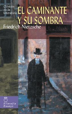 El Caminante y Su Sombra - Nietzsche, Friedrich Wilhelm