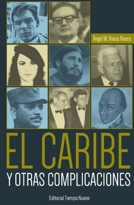 El Caribe y Otras Complicaciones - Rivera-Rivera, Angel M, and Rivera Rivera, Aangel M