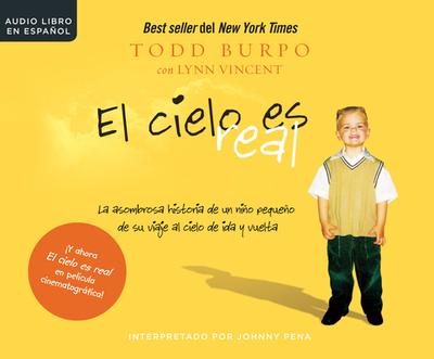 El Cielo Es Real (Heaven Is for Real): La Asombrosa Historia de Un Ni±o Peque±o de Su Viaje Al Cielo de Ida Y Vuelta (a Little Boy's Astounding Story of His Trip to Heaven and Back) - Burpo, Todd, and Vincent, Lynn, and Pena, Johnny (Narrator)