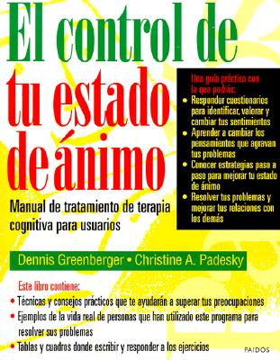 El Control de Tu Estado de Animo: Manual de Tratamiento de Terapia Cognitiva Para Usuarios - Greenberger, Dennis, PhD