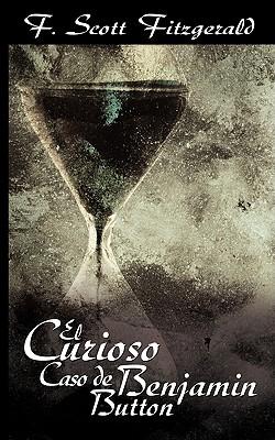 El Curioso Caso de Benjamin Button / The Curious Case of Benjamin Button - Fitzgerald, F Scott