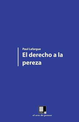El Derecho a la Pereza - Lafargue, Paul