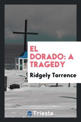 El Dorado: A Tragedy - Torrence, Ridgely