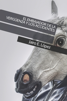 El Embajador de la Verg?enza Y Los Accidentes - Lopez, Jairo E