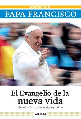 El Evangelio de la Nueva Vida: Seguir a Cristo Sirviendo Al Projimo - Papa Francisco