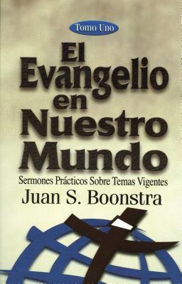 El Evangelio En Nuestro Mundo: Volume 1: Gospel in Our World - Boonstra, Juan