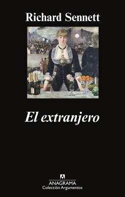 El Extranjero: Dos Ensayos Sobre el Exilio - Sennett, Richard, Professor, and Galmarini, Marco Aurelio (Translated by)