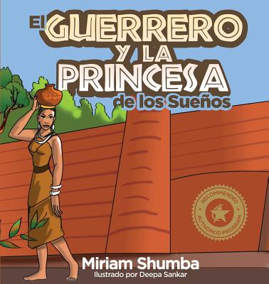 El Guerrero y La Princesa de Los Suenos: The Warrior and Princess of Dreams - Shumba Denenga, Miriam