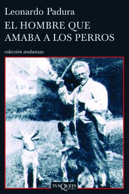 El Hombre Que Amaba a Los Perros - Padura, Leonardo
