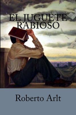 El juguete rabioso - Arlt, Roberto