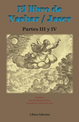 El Libro de Yashar / Jaser. Partes III y IV - Anonimo, and Atia, Jacob Ben (As Told by)