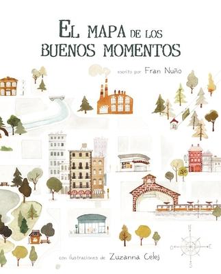 El Mapa de Los Buenos Momentos - Nuno, Fran, and Celej, Zuzanna (Illustrator)
