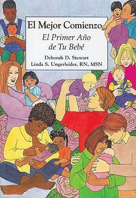 El Mejor Comienzo: El Primer Ano de Tu Bebe - Stewart, Deborah D, and Ungerleider, Linda S, and Thomas, Christine (Illustrator)
