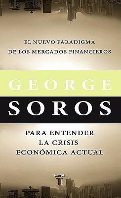 El Nuevo Paradigma de Los Mercados Financieros. Para Entender La Crisis Economica Actual. (the New Paradigm for Financial Markets: The Credit Crisis of 2008 and What It Means) - Soros, George