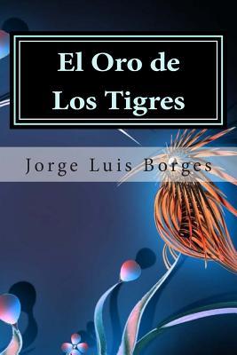El oro de los tigres - Borges, Jorge Luis