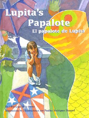 El Papalote de Lupita / Lupita's Papalote - Ruiz-Flores, Lupe, and Howard, Pauline Rodriguez (Illustrator), and Ventura, Gabriela Baeza (Translated by)