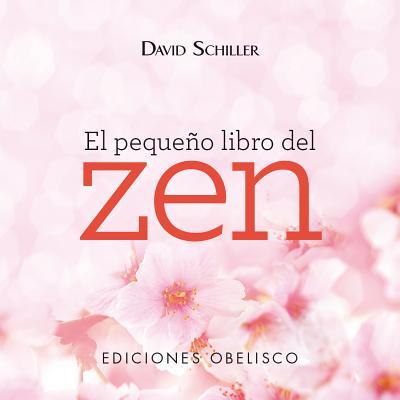 El Pequeno Libro del Zen - Schiller, David, and Aldea, Daniel