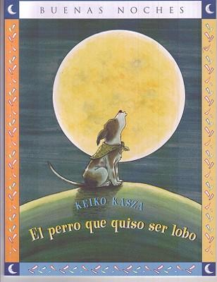 El Perro Que Quiso Ser Lobo - Kasza, Keiko