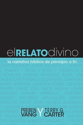 El Relato Divino: La Narrativa Biblica de Principio a Fin - Vang, Preben, and Carter, Terry G