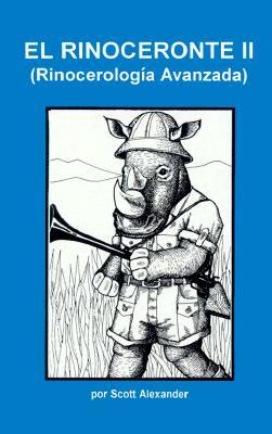 El Rinoceronte II: Rinocerologia Avanzada - Scott, Alexander