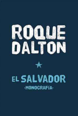 El Salvador Monografia - Dalton, Roque