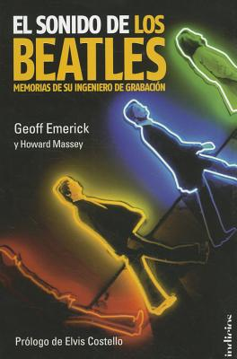 El Sonido de los Beatles: Memorias de su Ingeniero de Grabacion - Emerick, Geoff, and Massey, Howard, and Costello, Elvis (Prologue by)