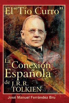 """El Tio """"Curro"""". La Conexion Espaniola de J.R.R. Tolkien - Ferrandez Bru, Jose Manuel"""