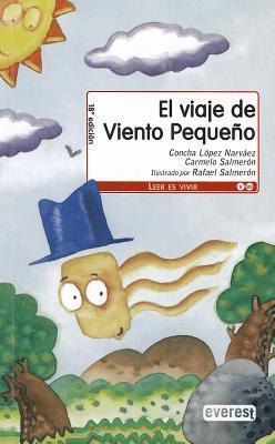 El Viaje de Viento Pequeno - Narvaez, Concha Lopez, and Salmeron, Carmelo, and Salmeron, Rafael (Illustrator)