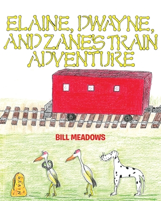 Elaine, Dwayne and Zane's Train Adventure - Meadows, Bill
