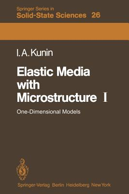 Elastic Media with Microstructure I: One-Dimensional Models - Kunin, I A