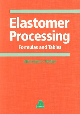 Elastomer Processing: Formulas and Tables - Kleemann, Werner, and Weber, Kurt