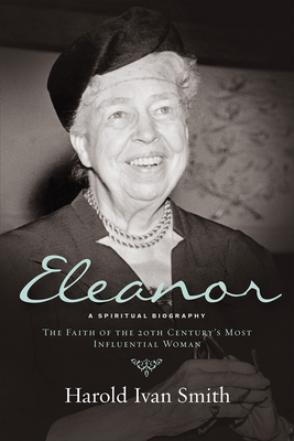 Eleanor: A Spiritual Biography - Smith, Harold Ivan