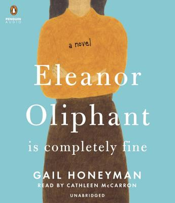 Eleanor Oliphant Is Completely Fine - Honeyman, Gail, and McCarron, Cathleen (Read by)