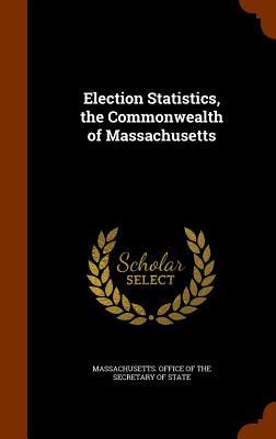 Election Statistics, the Commonwealth of Massachusetts - Massachusetts Office of the Secretary O (Creator)