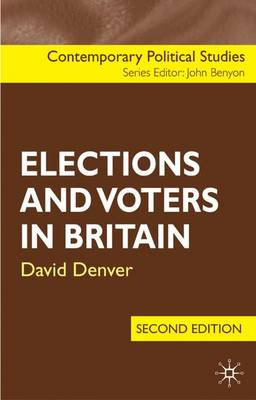 Elections and Voters in Britain, Second Edition - Denver, David