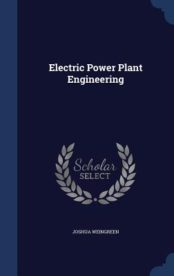 Electric Power Plant Engineering - Weingreen, Joshua